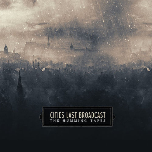 CITIES LAST BROADCAST The Humming Tapes CD