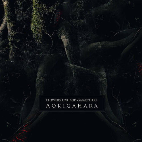 FLOWERS FOR BODYSNATCHERS Aokigahara CD