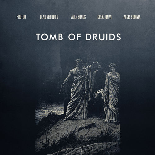 TOMB OF DRUIDS ProtoU, Aegri Somnia, Dead Melodies, Ager Sonus, Creation VI CD