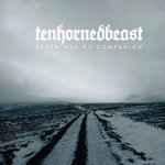 TENHORNEDBEAST Death Has No Companion CD