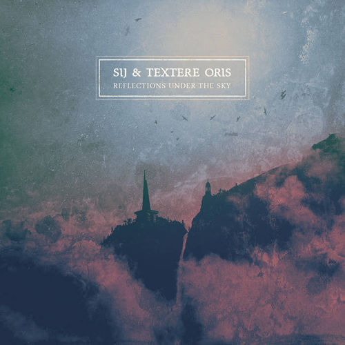 SIJ / TEXTERE ORIS Reflections under the sky CD
