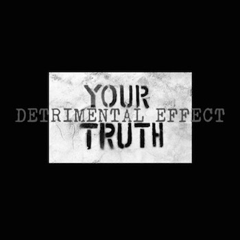 DETRIMENTAL EFFECT Your truth CD