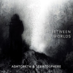 ASHTORERTH / STRATOSPHERE Between Worlds CD