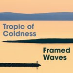 TROPIC OF COLDNESS Framed Waves CD
