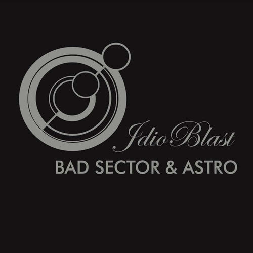 BAD SECTOR / ASTRO Idioblast DOWNLOAD