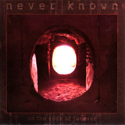NEVER KNOWN On The Edge Of Forever CD