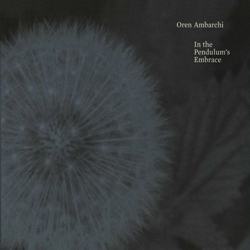 OREN AMBARCHI  In The Pendulum's Embrace CD